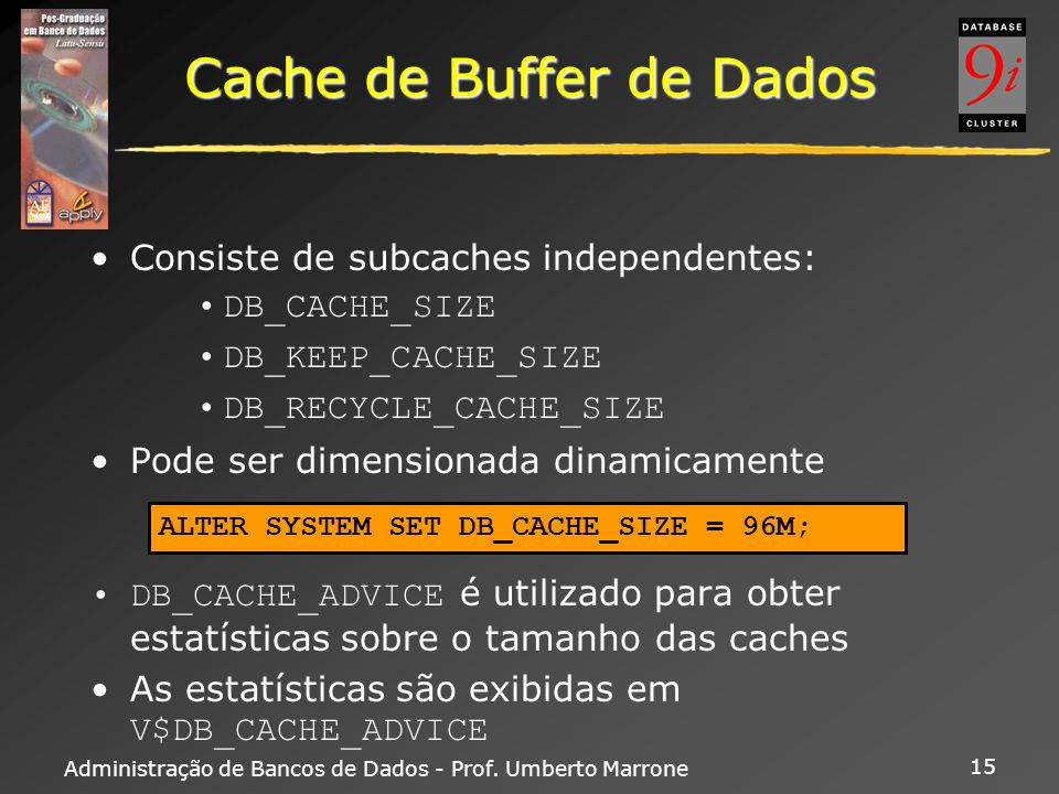 Administração de Bancos de Dados - Prof. Umberto Marrone 15 Cache de Buffer de Dados Consiste de subcaches independentes: DB_CACHE_SIZE DB_KEEP_CACHE_