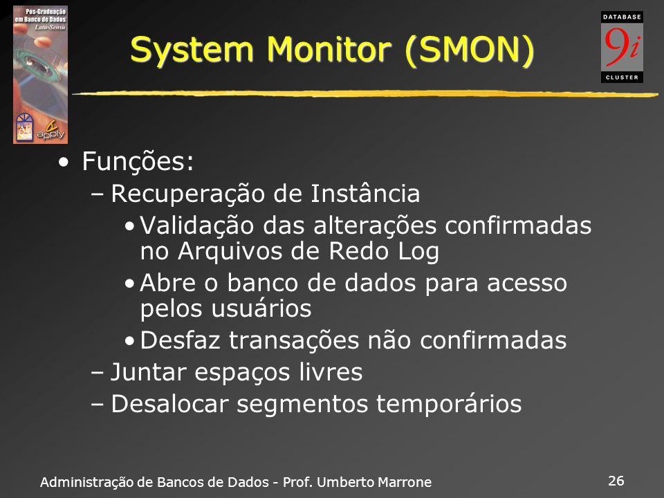 Administração de Bancos de Dados - Prof. Umberto Marrone 26 System Monitor (SMON) Funções: –Recuperação de Instância Validação das alterações confirma