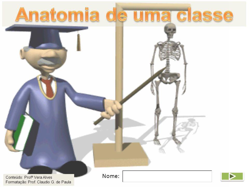 Nome: Conteúdo: Profª Vera Alves Formatação: Prof. Claudio G. de Paula
