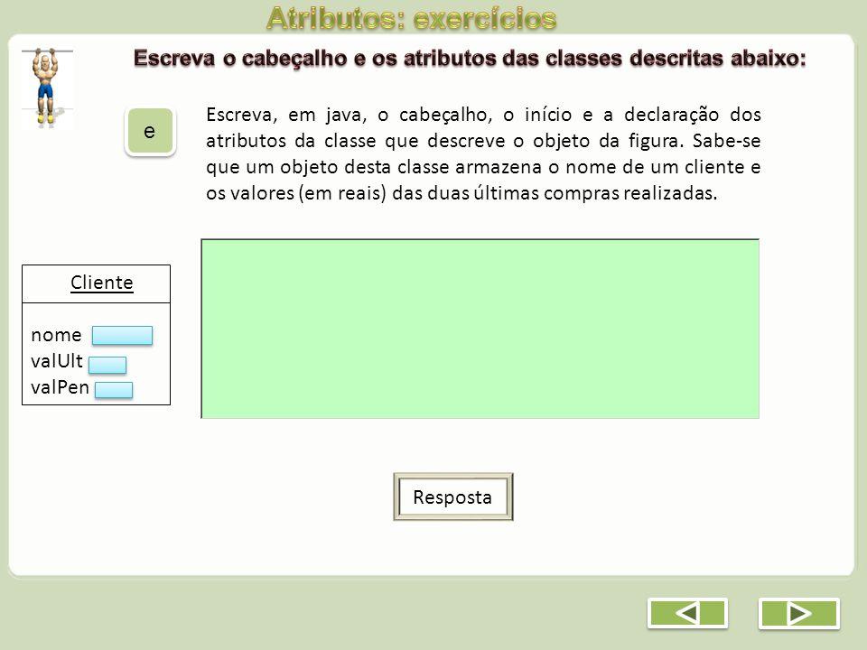 Escreva, em java, o cabeçalho, o início e a declaração dos atributos da classe que descreve o objeto da figura. Sabe-se que um objeto desta classe arm