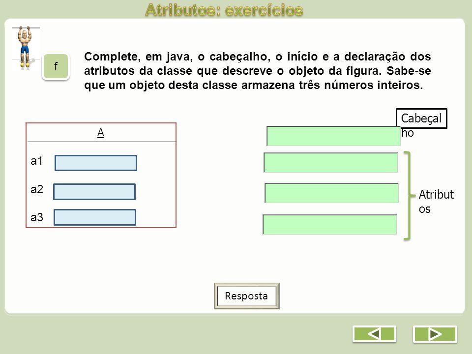 Complete, em java, o cabeçalho, o início e a declaração dos atributos da classe que descreve o objeto da figura. Sabe-se que um objeto desta classe ar