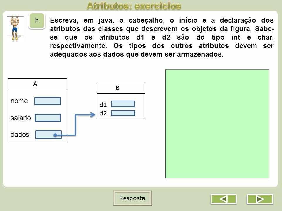 Escreva, em java, o cabeçalho, o início e a declaração dos atributos das classes que descrevem os objetos da figura. Sabe- se que os atributos d1 e d2