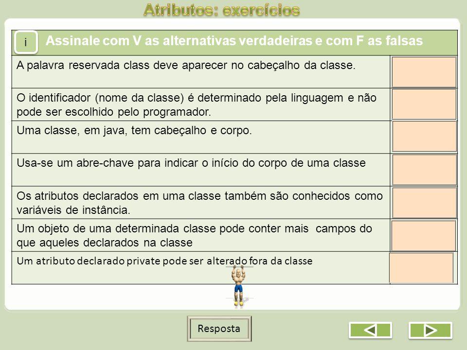 Assinale com V as alternativas verdadeiras e com F as falsas A palavra reservada class deve aparecer no cabeçalho da classe. O identificador (nome da
