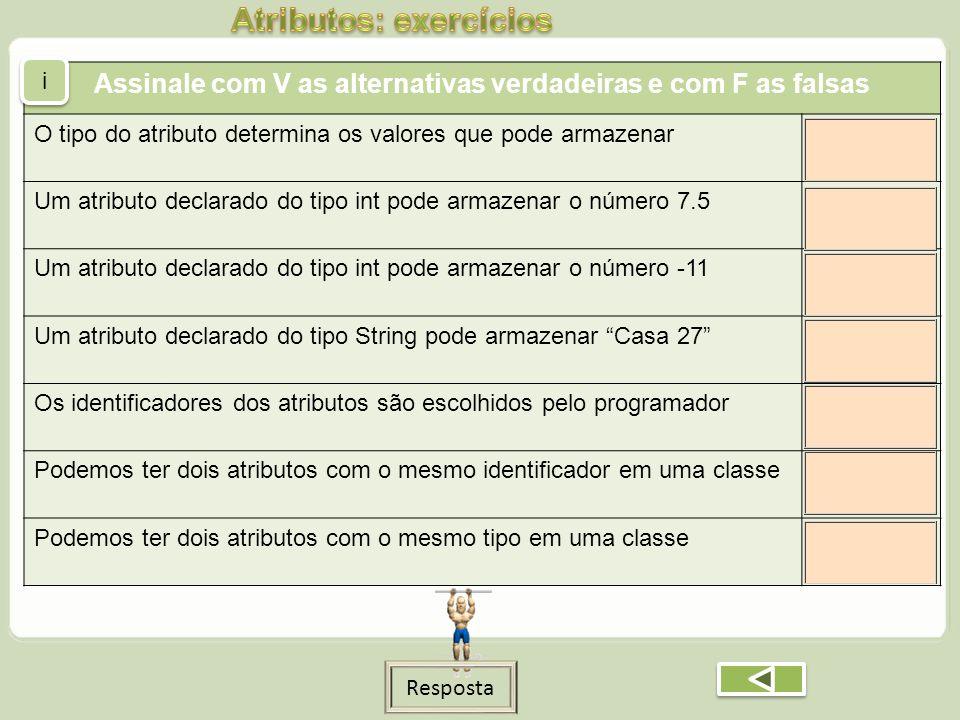 Assinale com V as alternativas verdadeiras e com F as falsas O tipo do atributo determina os valores que pode armazenar Um atributo declarado do tipo