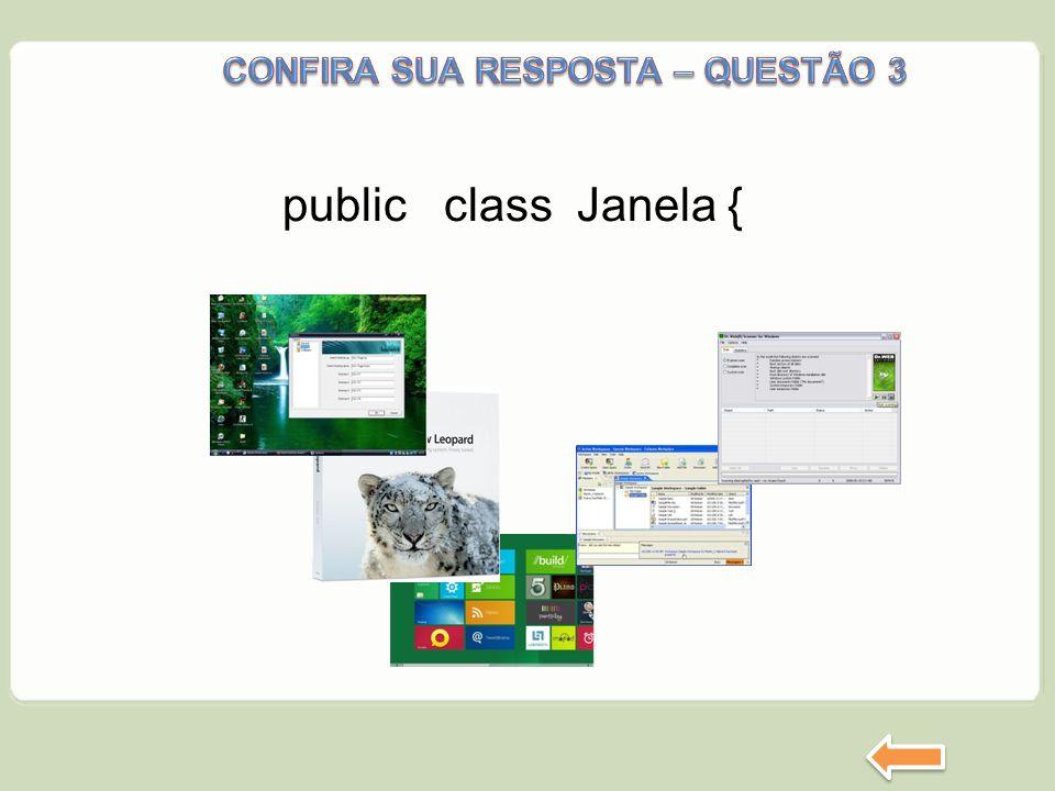 public class Janela {