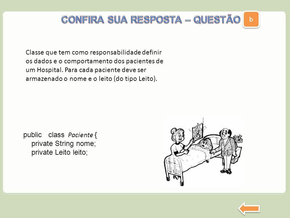 b b public class Paciente { private String nome; private Leito leito; Classe que tem como responsabilidade definir os dados e o comportamento dos paci