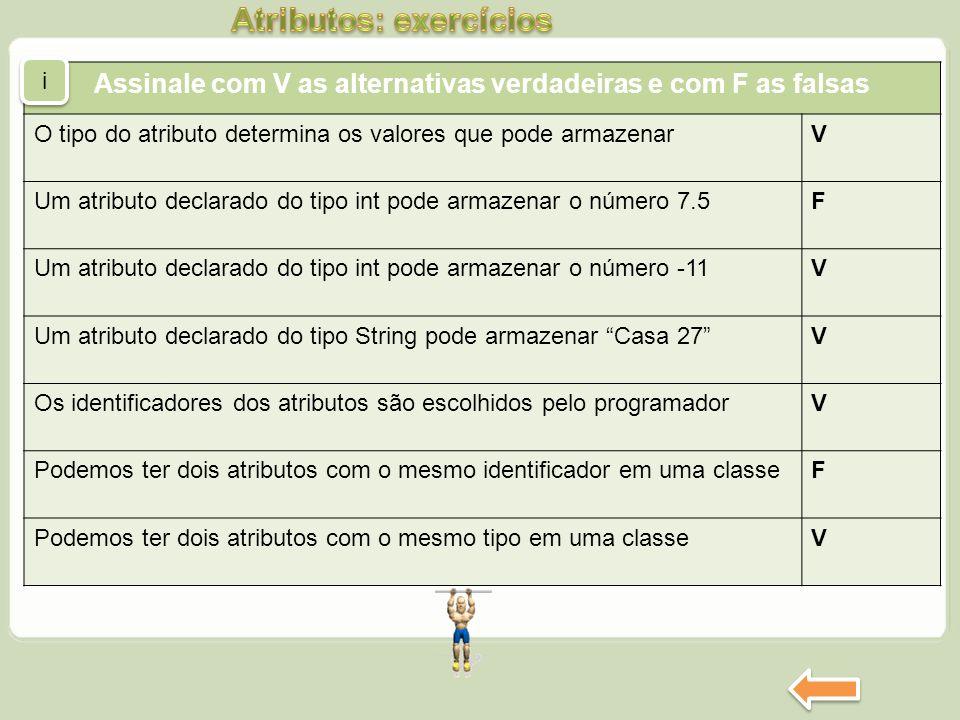 Assinale com V as alternativas verdadeiras e com F as falsas O tipo do atributo determina os valores que pode armazenarV Um atributo declarado do tipo