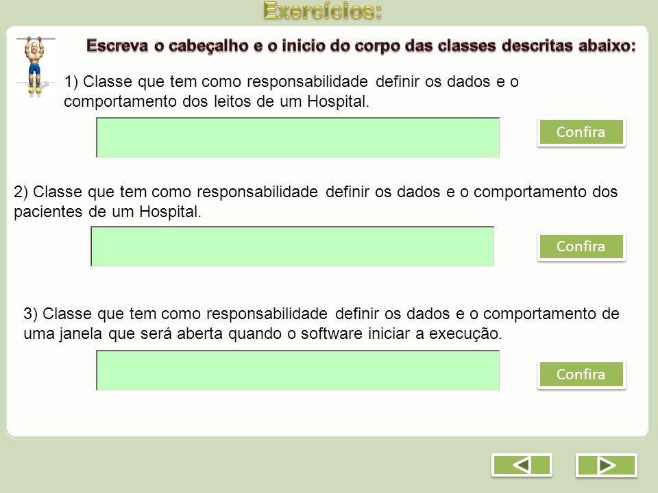 1) Classe que tem como responsabilidade definir os dados e o comportamento dos leitos de um Hospital. 2) Classe que tem como responsabilidade definir