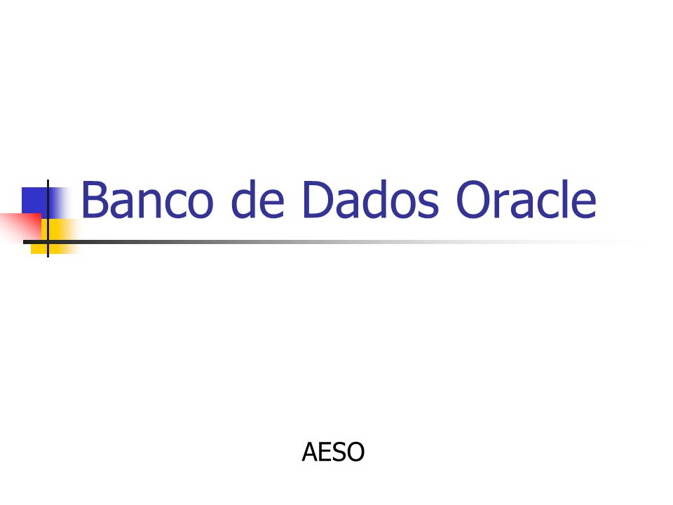 Banco de Dados Oracle Visão Geral dos Componentes Principais da Arquitetura Oracle