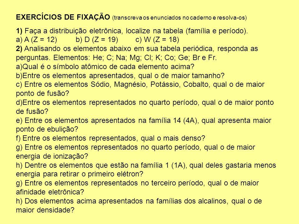 EXERCÍCIOS DE FIXAÇÃO (transcreva os enunciados no caderno e resolva-os) 1) Faça a distribuição eletrônica, localize na tabela (família e período). a)