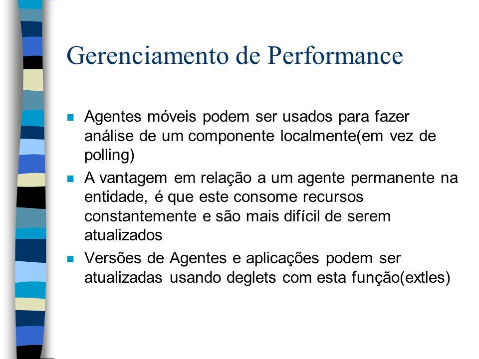 Gerenciamento de Performance n Agentes móveis podem ser usados para fazer análise de um componente localmente(em vez de polling) n A vantagem em relaç