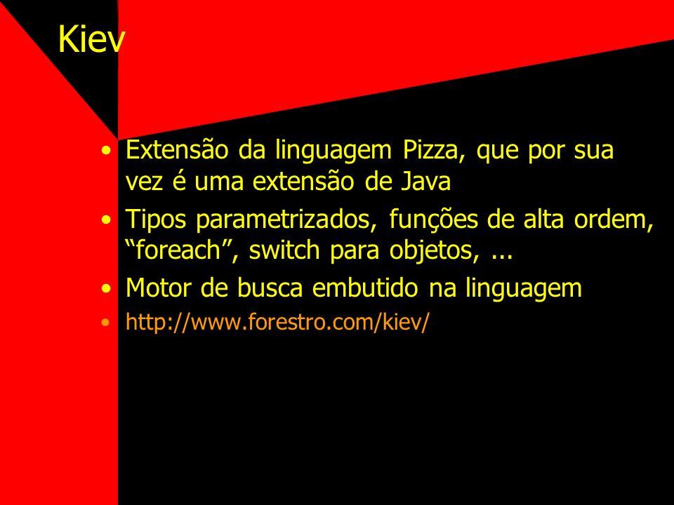 Kiev Extensão da linguagem Pizza, que por sua vez é uma extensão de Java Tipos parametrizados, funções de alta ordem, foreach, switch para objetos,...