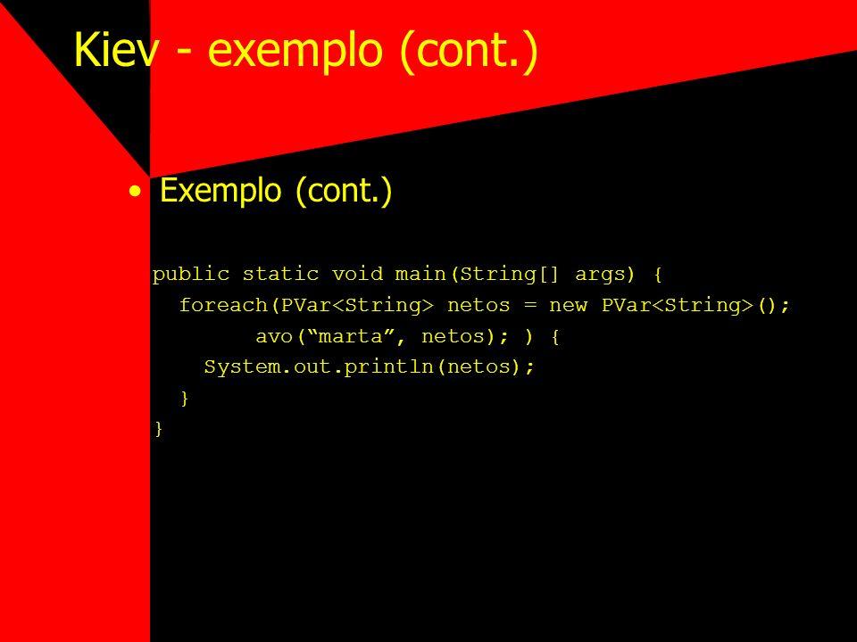 Kiev - exemplo (cont.) Exemplo (cont.) public static void main(String[] args) { foreach(PVar netos = new PVar (); avo(marta, netos); ) { System.out.pr