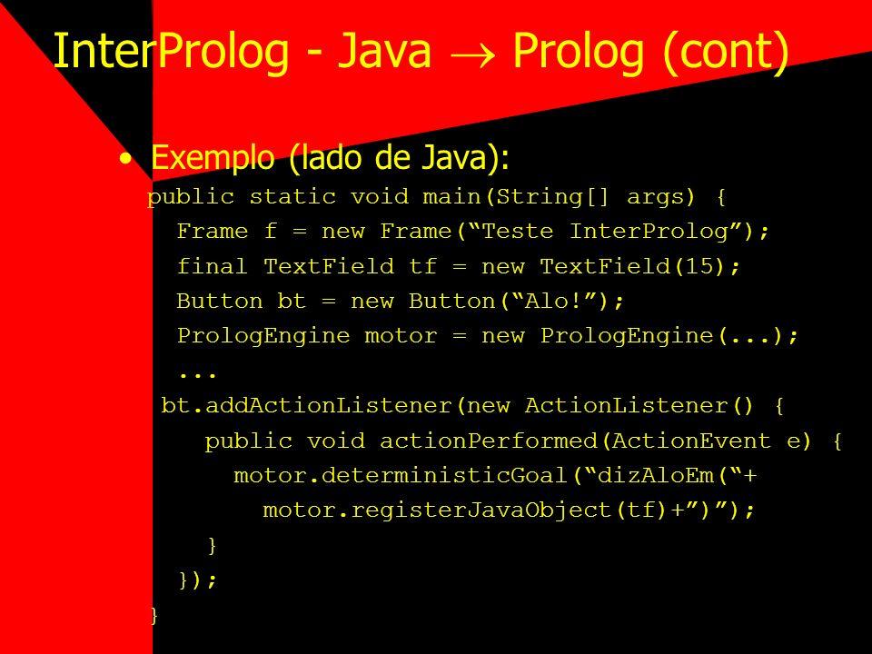 InterProlog - Java Prolog (cont) Exemplo (lado de Java): public static void main(String[] args) { Frame f = new Frame(Teste InterProlog); final TextFi