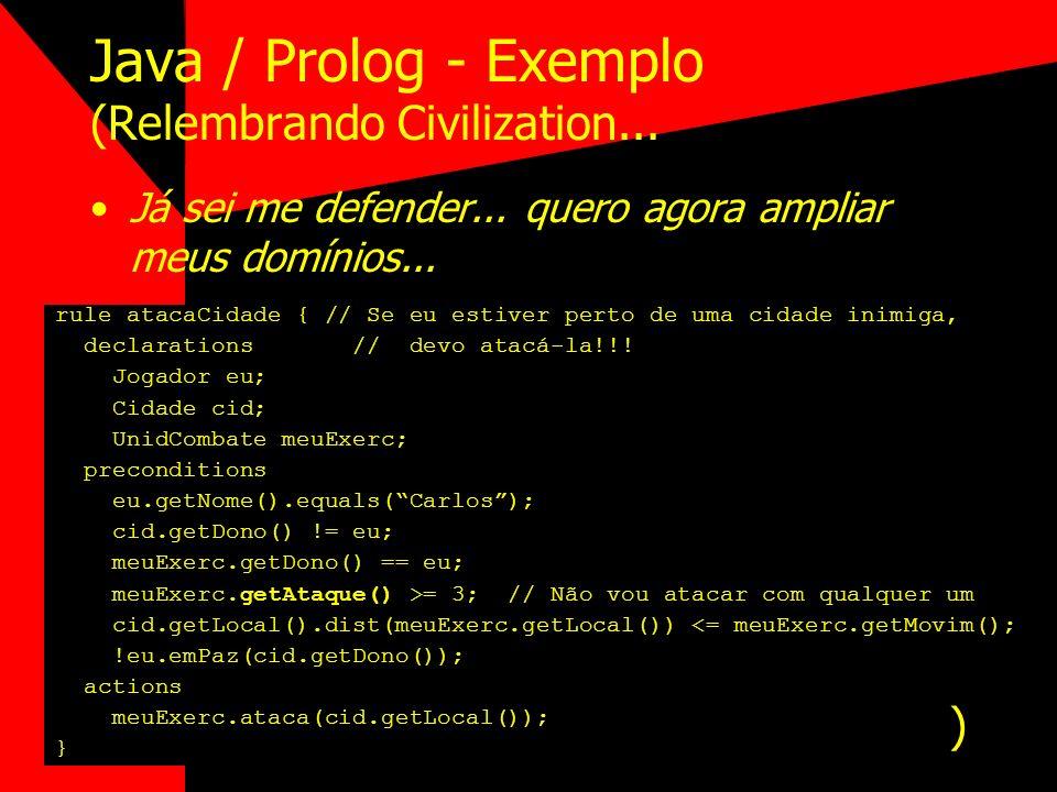Java / Prolog - Exemplo (Relembrando Civilization... Já sei me defender... quero agora ampliar meus domínios... rule atacaCidade { // Se eu estiver pe