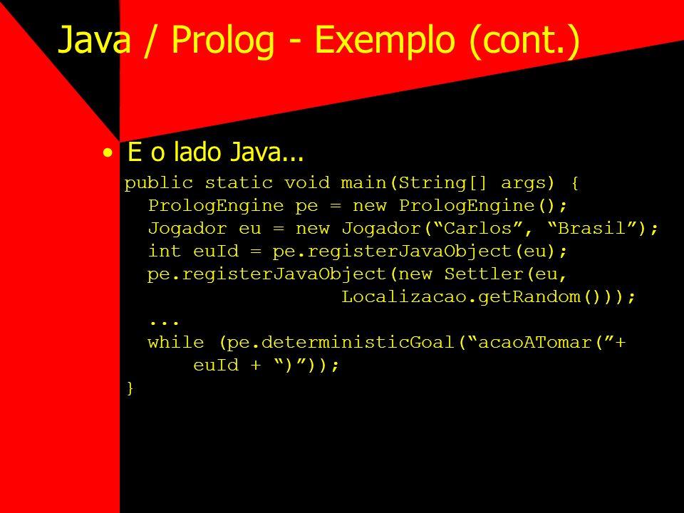Java / Prolog - Exemplo (cont.) E o lado Java... public static void main(String[] args) { PrologEngine pe = new PrologEngine(); Jogador eu = new Jogad