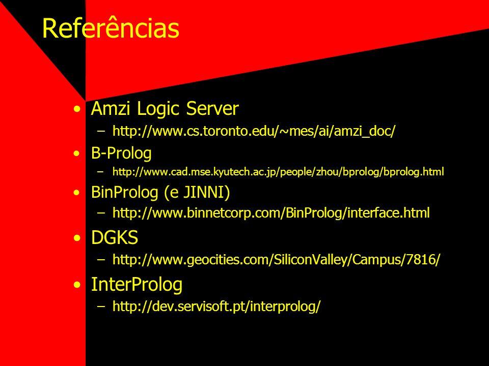 Referências Amzi Logic Server –http://www.cs.toronto.edu/~mes/ai/amzi_doc/ B-Prolog –http://www.cad.mse.kyutech.ac.jp/people/zhou/bprolog/bprolog.html