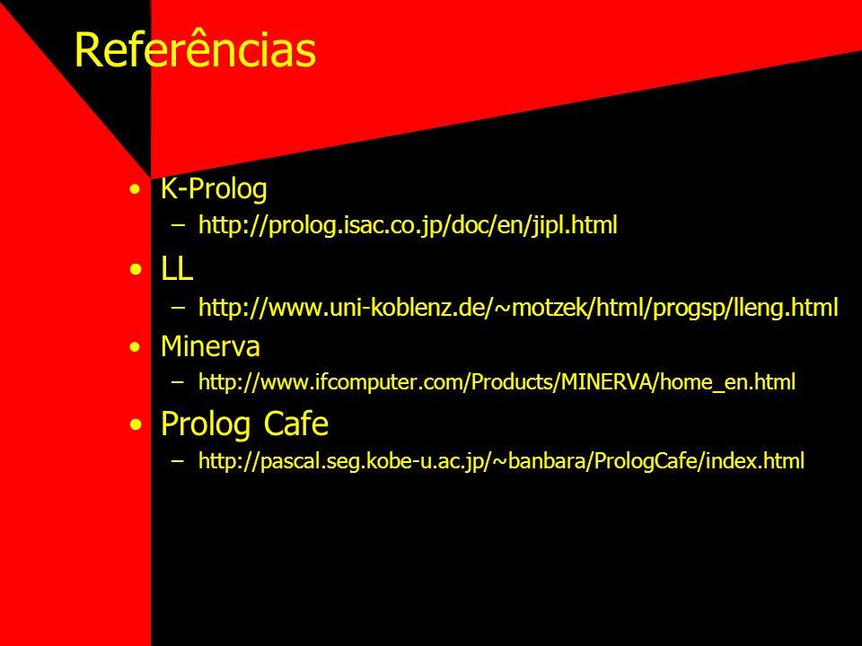 Referências K-Prolog –http://prolog.isac.co.jp/doc/en/jipl.html LL –http://www.uni-koblenz.de/~motzek/html/progsp/lleng.html Minerva –http://www.ifcom