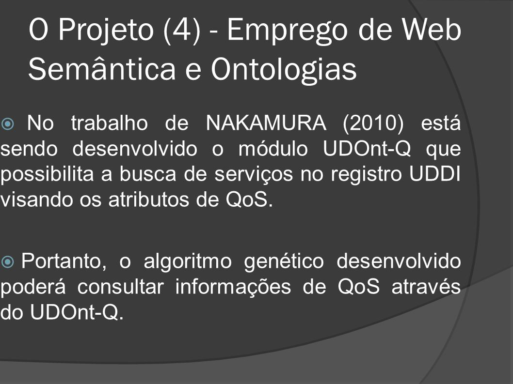 O Projeto (4) - Emprego de Web Semântica e Ontologias No trabalho de NAKAMURA (2010) está sendo desenvolvido o módulo UDOnt-Q que possibilita a busca
