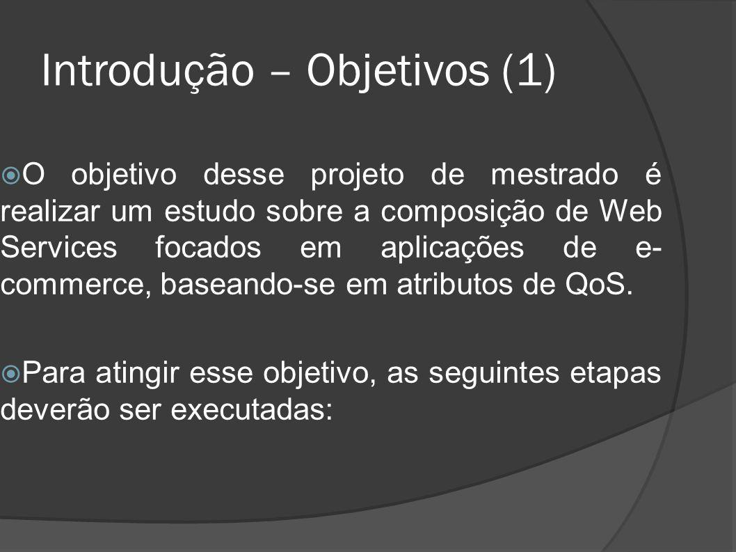 Introdução – Objetivos (1) O objetivo desse projeto de mestrado é realizar um estudo sobre a composição de Web Services focados em aplicações de e- co