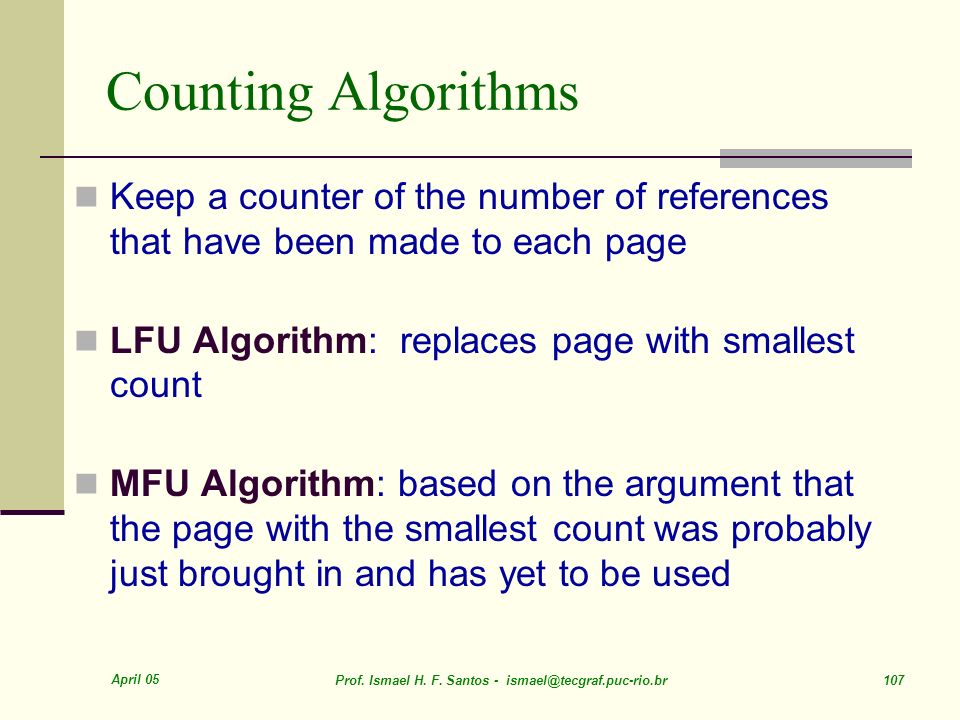 April 05 Prof. Ismael H. F. Santos - ismael@tecgraf.puc-rio.br 107 Counting Algorithms Keep a counter of the number of references that have been made