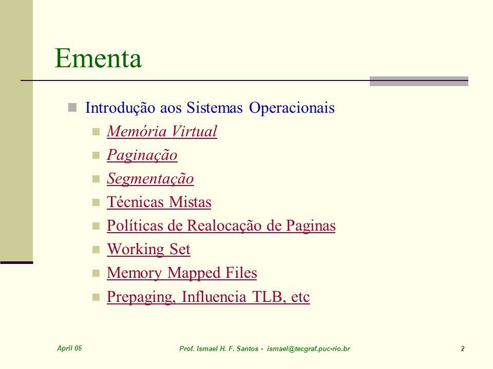 April 05 Prof. Ismael H. F. Santos - ismael@tecgraf.puc-rio.br 2 Ementa Introdução aos Sistemas Operacionais Memória Virtual Paginação Segmentação Téc