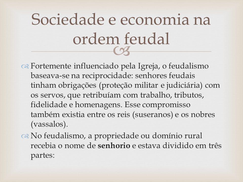 Fortemente influenciado pela Igreja, o feudalismo baseava-se na reciprocidade: senhores feudais tinham obrigações (proteção militar e judiciária) com