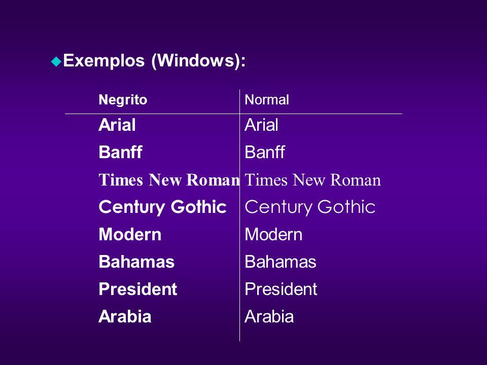 u Exemplos (Windows): NegritoNormalArialBanffTimes New RomanCentury GothicModernBahamasPresidentArabia