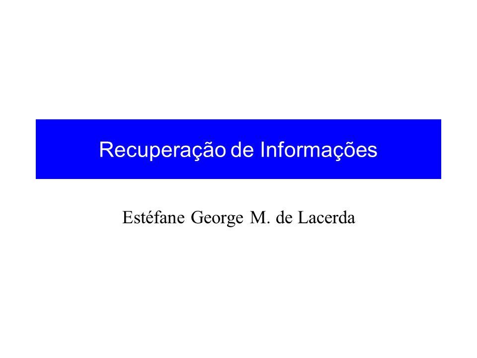 Recuperação de Informações Estéfane George M. de Lacerda