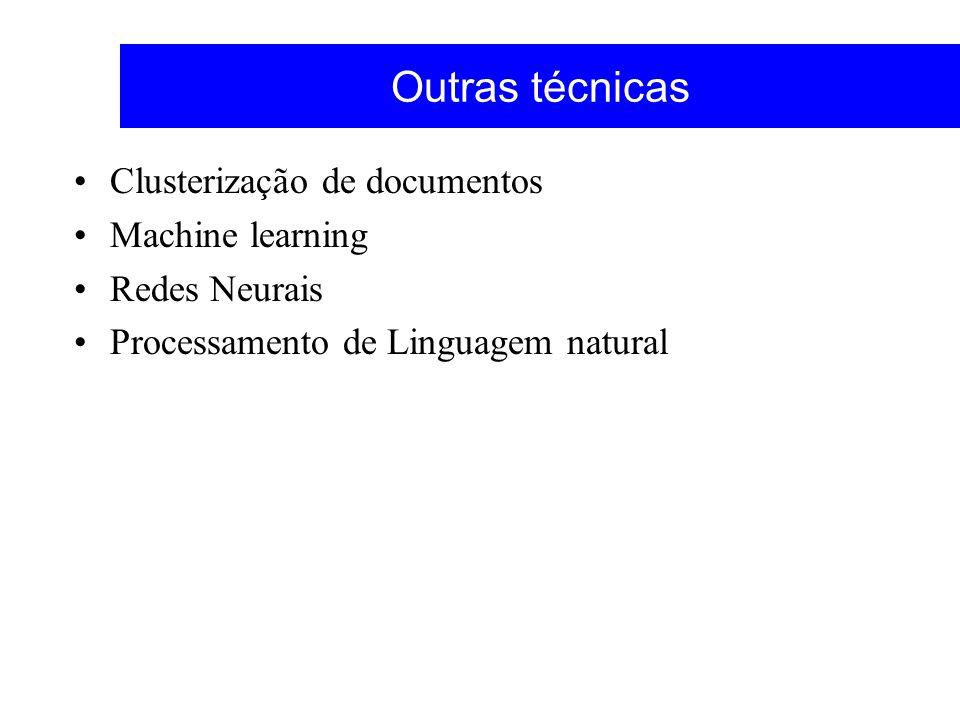 Outras técnicas Clusterização de documentos Machine learning Redes Neurais Processamento de Linguagem natural