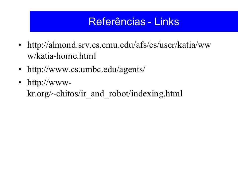 Referências - Links http://almond.srv.cs.cmu.edu/afs/cs/user/katia/ww w/katia-home.html http://www.cs.umbc.edu/agents/ http://www- kr.org/~chitos/ir_a
