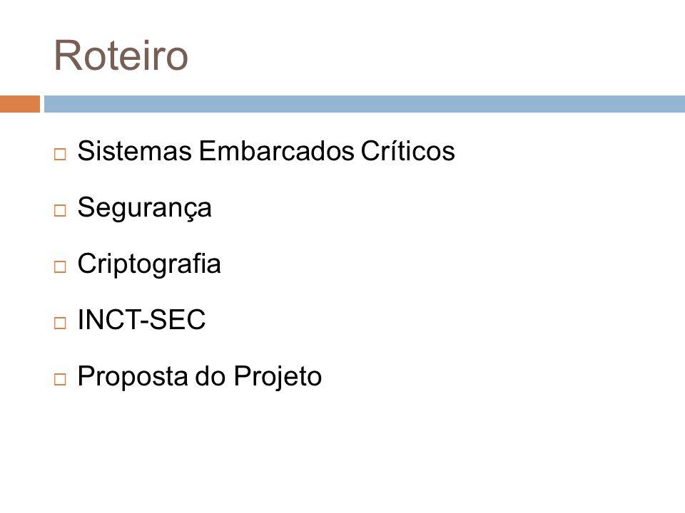 Roteiro Sistemas Embarcados Críticos Segurança Criptografia INCT-SEC Proposta do Projeto