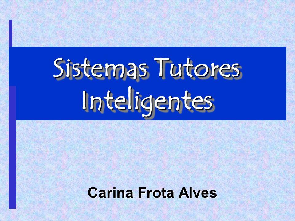 Sistemas Tutores Inteligentes Carina Frota Alves