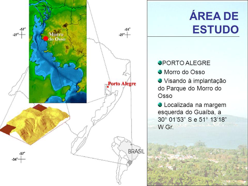 PORTO ALEGRE Morro do Osso Visando à implantação do Parque do Morro do Osso Localizada na margem esquerda do Guaíba, a 30° 0153 S e 51° 1318 W Gr. ÁRE