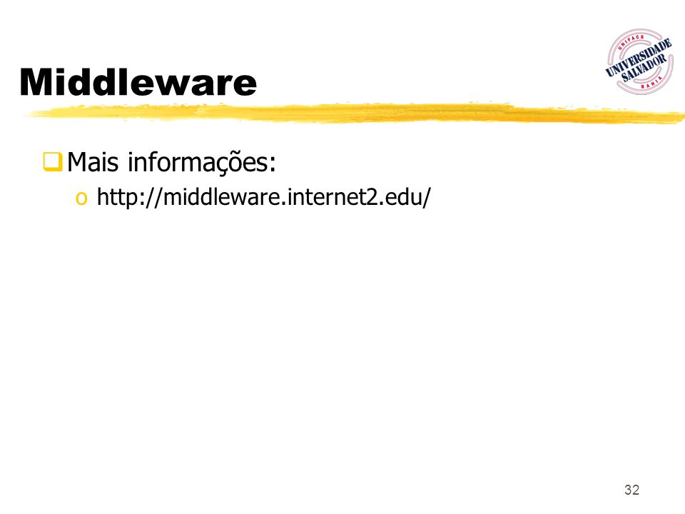 32 Middleware Mais informações: ohttp://middleware.internet2.edu/