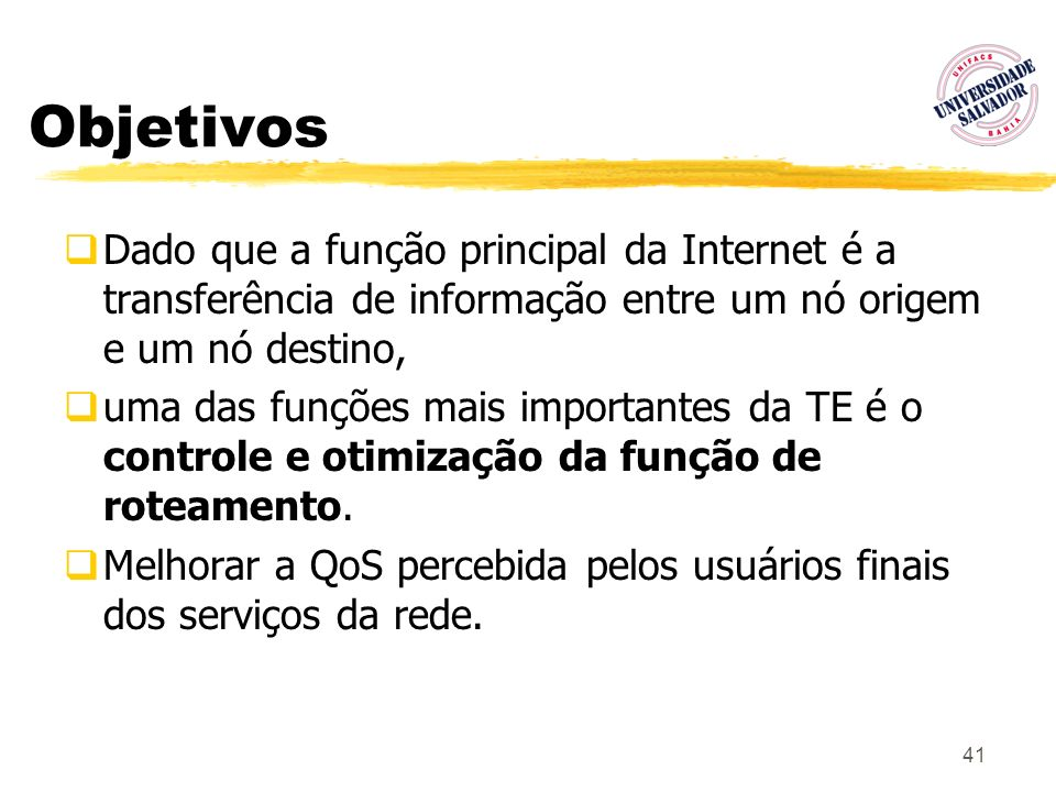 41 Objetivos Dado que a função principal da Internet é a transferência de informação entre um nó origem e um nó destino, uma das funções mais importan
