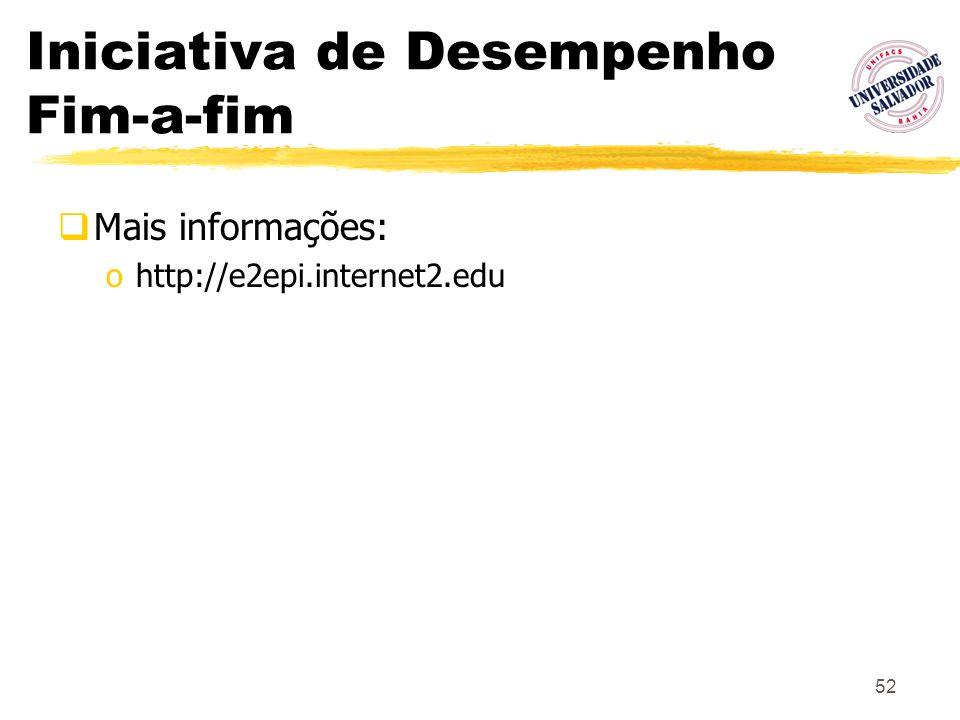 52 Iniciativa de Desempenho Fim-a-fim Mais informações: ohttp://e2epi.internet2.edu