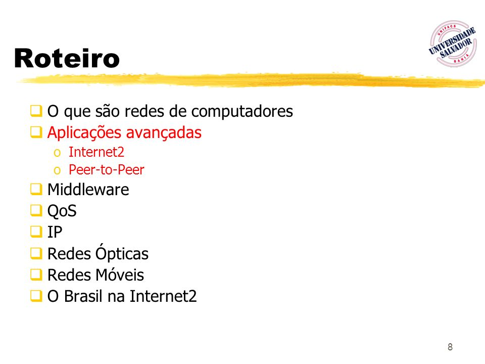 8 Roteiro O que são redes de computadores Aplicações avançadas oInternet2 oPeer-to-Peer Middleware QoS IP Redes Ópticas Redes Móveis O Brasil na Inter