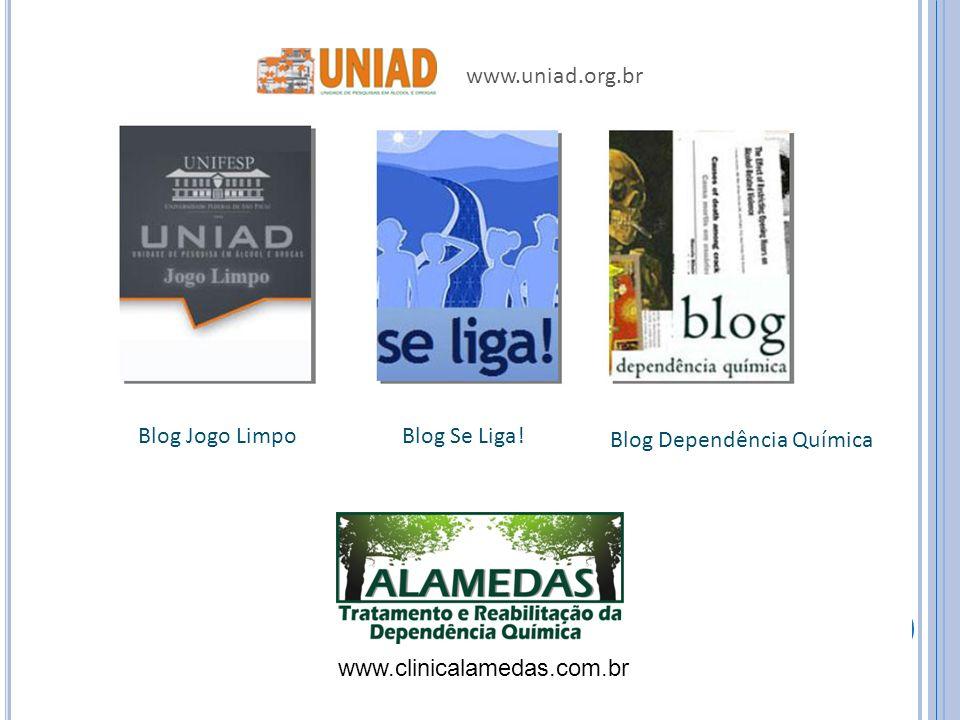 www.uniad.org.br Blog Jogo Limpo Blog Dependência Química Blog Se Liga! www.clinicalamedas.com.br