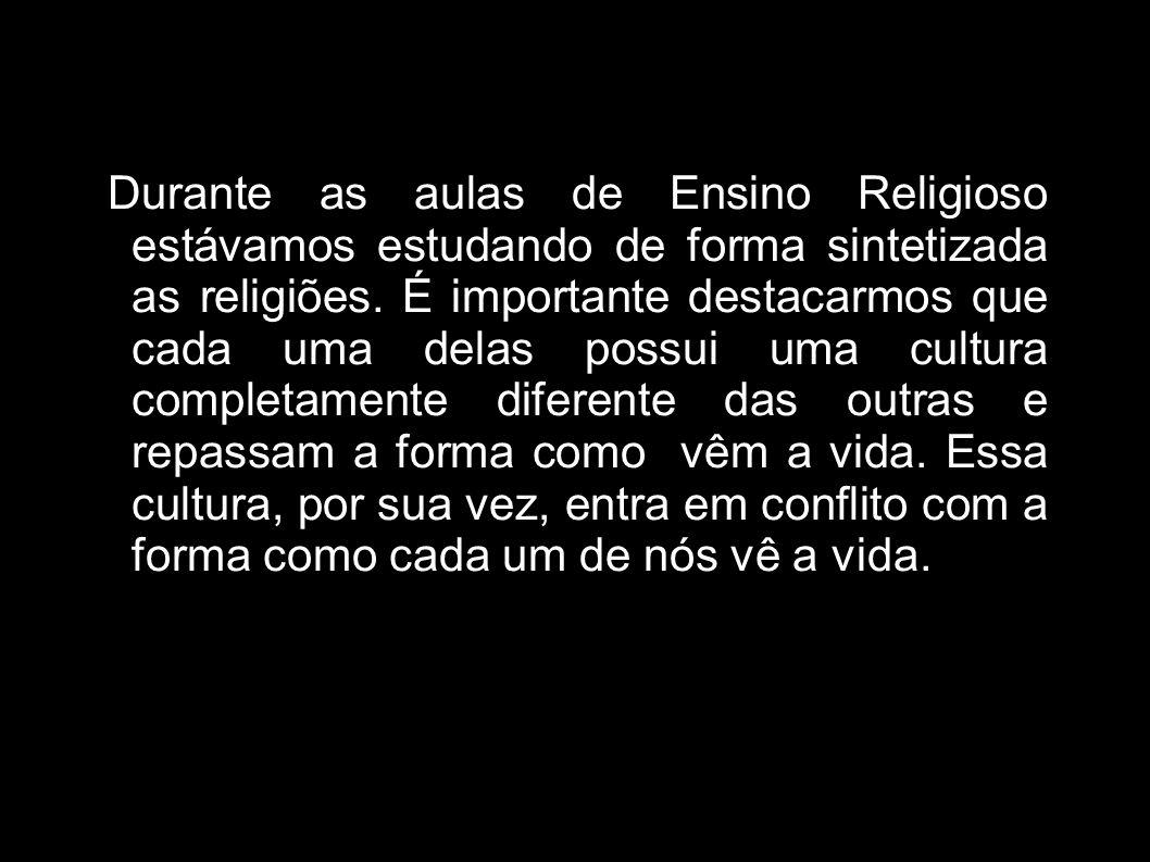 Durante as aulas de Ensino Religioso estávamos estudando de forma sintetizada as religiões.