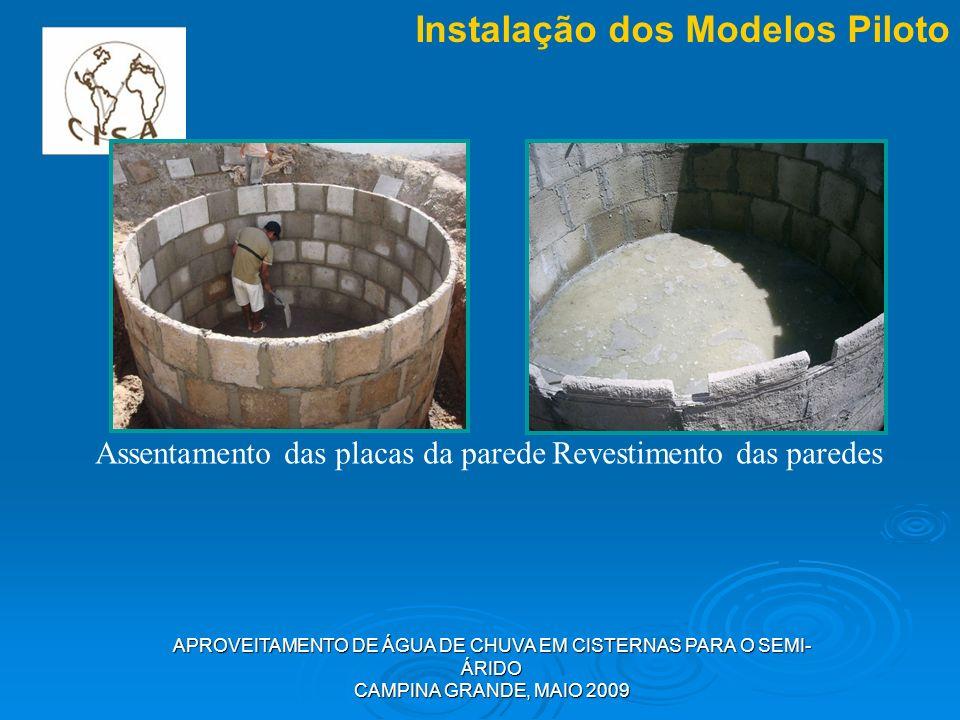 APROVEITAMENTO DE ÁGUA DE CHUVA EM CISTERNAS PARA O SEMI- ÁRIDO CAMPINA GRANDE, MAIO 2009 Instalação dos Modelos Piloto Assentamento das placas da par
