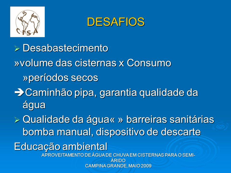 APROVEITAMENTO DE ÁGUA DE CHUVA EM CISTERNAS PARA O SEMI- ÁRIDO CAMPINA GRANDE, MAIO 2009 DESAFIOS Desabastecimento Desabastecimento »volume das ciste