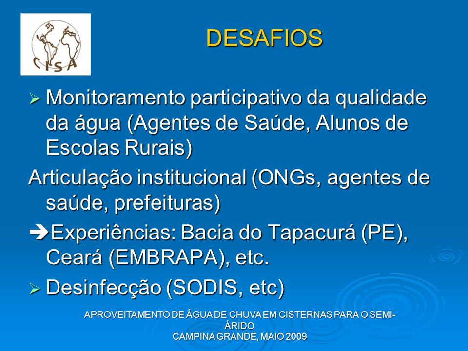 APROVEITAMENTO DE ÁGUA DE CHUVA EM CISTERNAS PARA O SEMI- ÁRIDO CAMPINA GRANDE, MAIO 2009 Monitoramento participativo da qualidade da água (Agentes de
