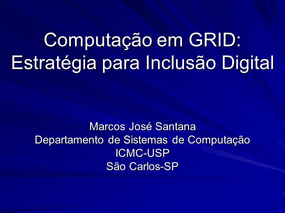 Computação em GRID: Estratégia para Inclusão Digital Marcos José Santana Departamento de Sistemas de Computação ICMC-USP São Carlos-SP