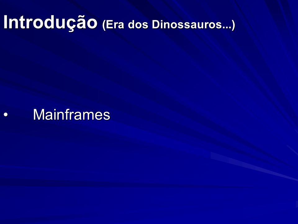 Introdução (Era dos Dinossauros...) MainframesMainframes