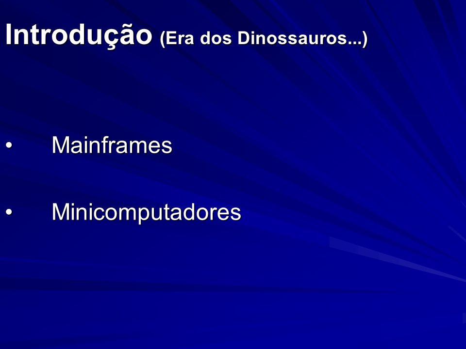 Introdução (Era dos Dinossauros...) MainframesMainframes MinicomputadoresMinicomputadores