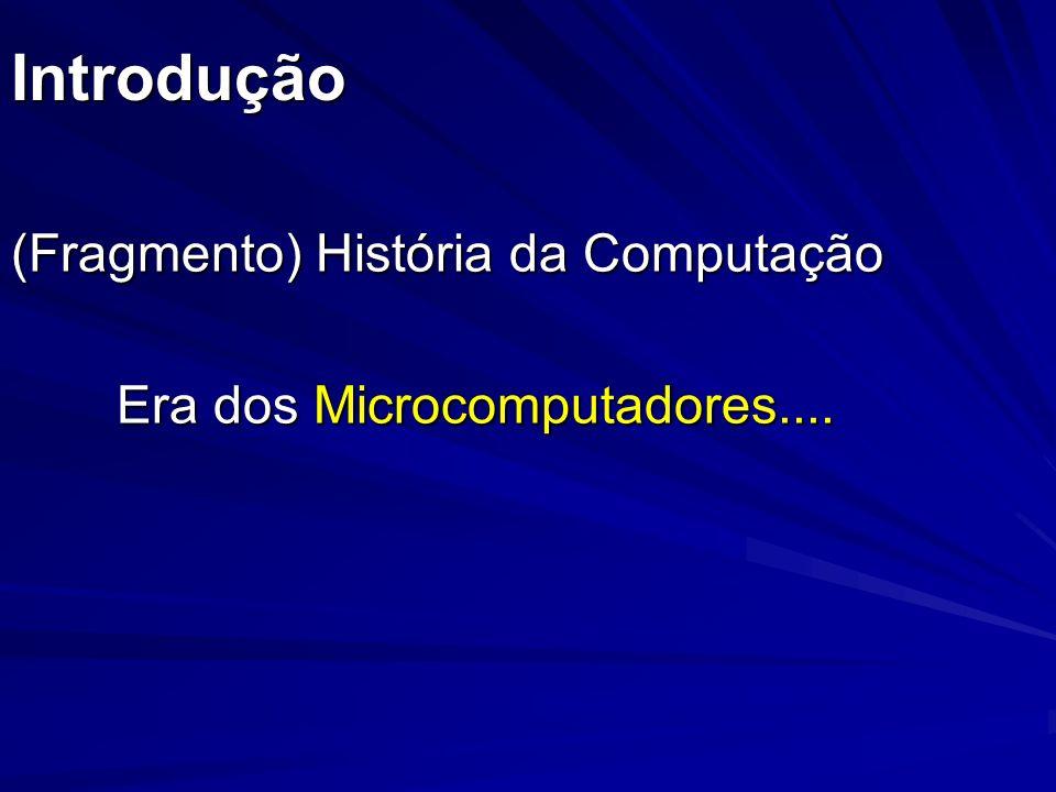 Introdução (Fragmento) História da Computação Era dos Microcomputadores....