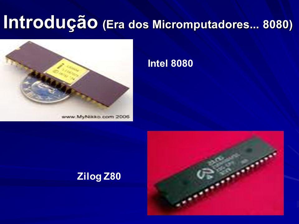 Introdução (Era dos Micromputadores... 8080) Intel 8080 Zilog Z80