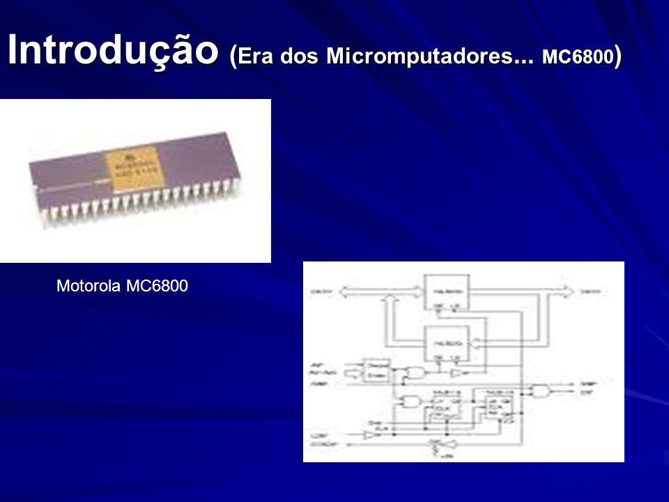 Introdução ( Era dos Micromputadores... MC6800 ) Motorola MC6800