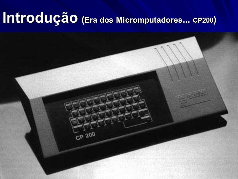 Introdução ( Era dos Micromputadores... CP200 )
